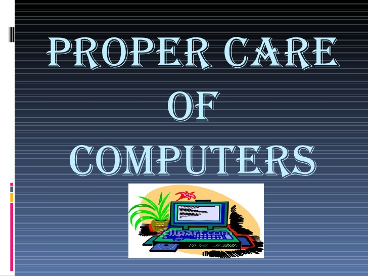Proper Care Of Computers.