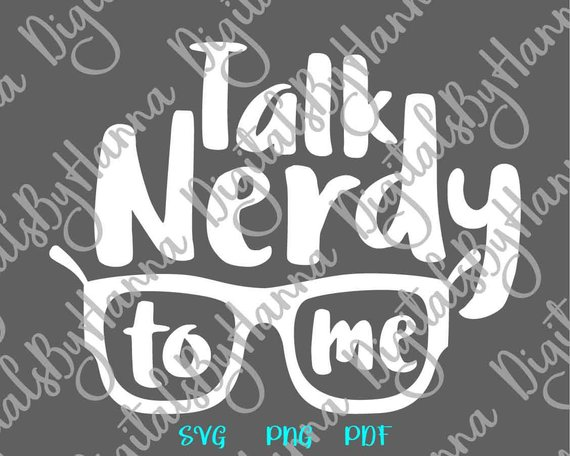 Sarcastic SVG Saying Talk Nerdy to Me Quote Geek Sign t.