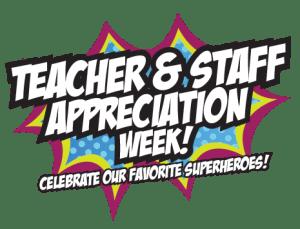 Teacher/Staff Appreciation Week.