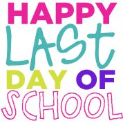 Happy Last Day of School.