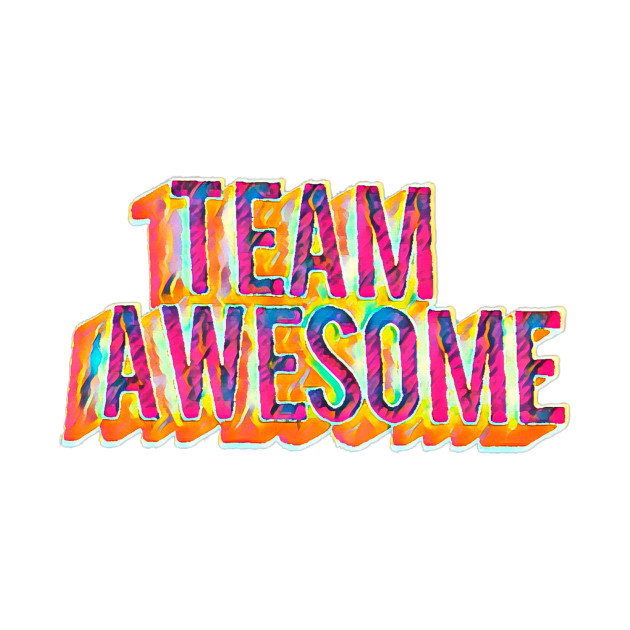 Team Awesome.