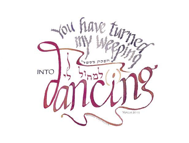Scripture Psalm 30:11 I know your dancing in your new body.