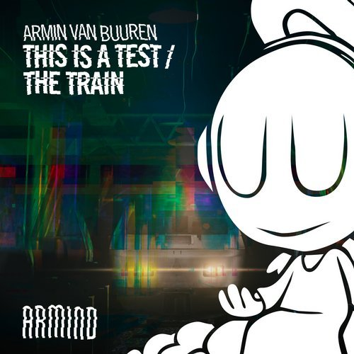 This Is A Test / The Train from Armind (Armada) on Beatport.