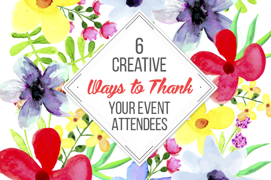 6 Creative Ways to Thank Your Event Attendees.
