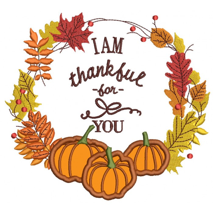 I am Thankful For You Thanksgiving Applique Machine Embroidery Design  Digitized Patter.