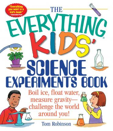 The Everything Kids\' Science Experiments Book : Tom Robinson.