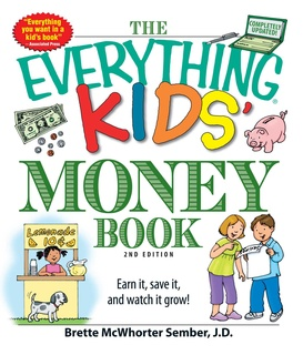 The Everything Kids\' Money Book: Earn it, save it, and watch it grow!.