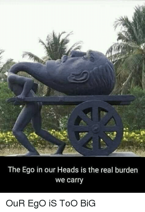 2 the Ego in Our Heads Is the Real Burden We Carry.