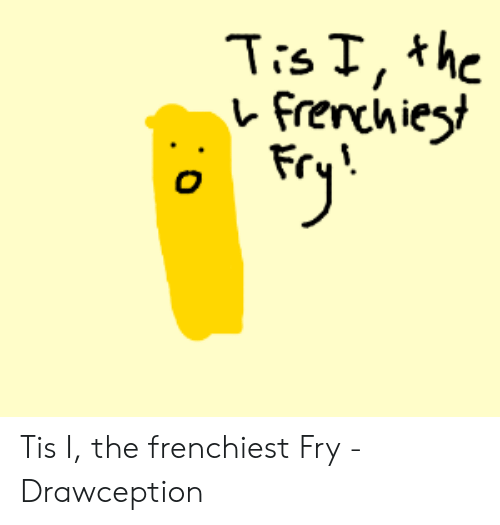 レFrenchies Fr Tis I the Frenchiest Fry.