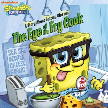 The Eye of the Fry Cook: A Story About Getting Glasses (SpongeBob  SquarePants).