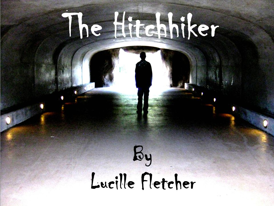 The Hitchhiker The Hitchhiker By Lucille Fletcher By Lucille.
