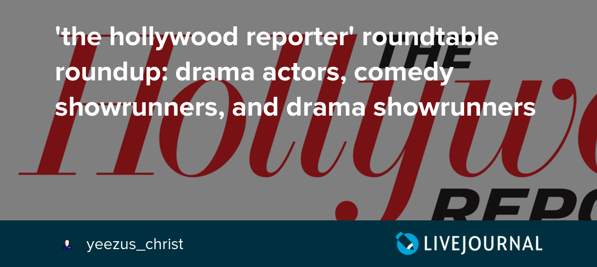 the hollywood reporter\' roundtable roundup: drama actors.