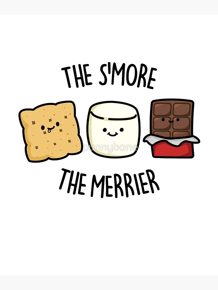 The S\'more The Merrier Food Pun.