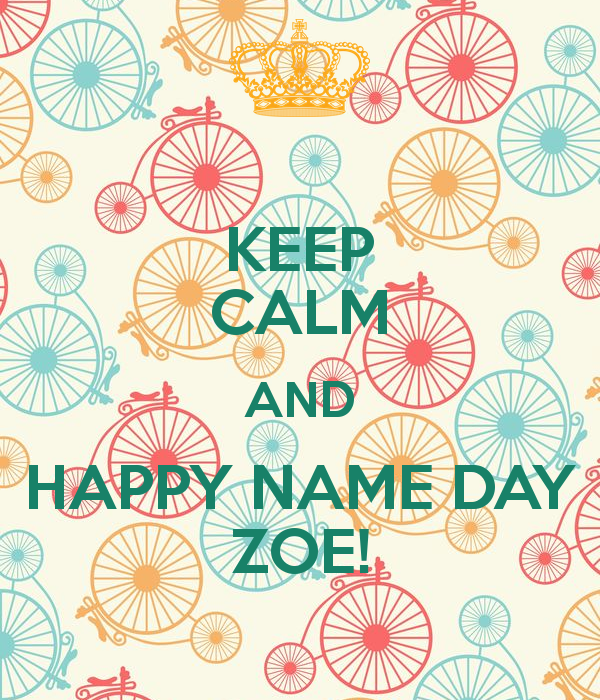 KEEP CALM AND HAPPY NAME DAY ZOE! Poster.