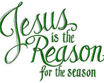 Jesus is the Reason for the.