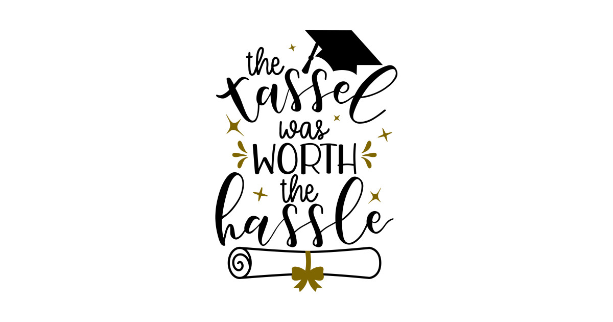 The Tassel Was Worth The Hassle Funny Grad Gift Class 2019 by mayosh.