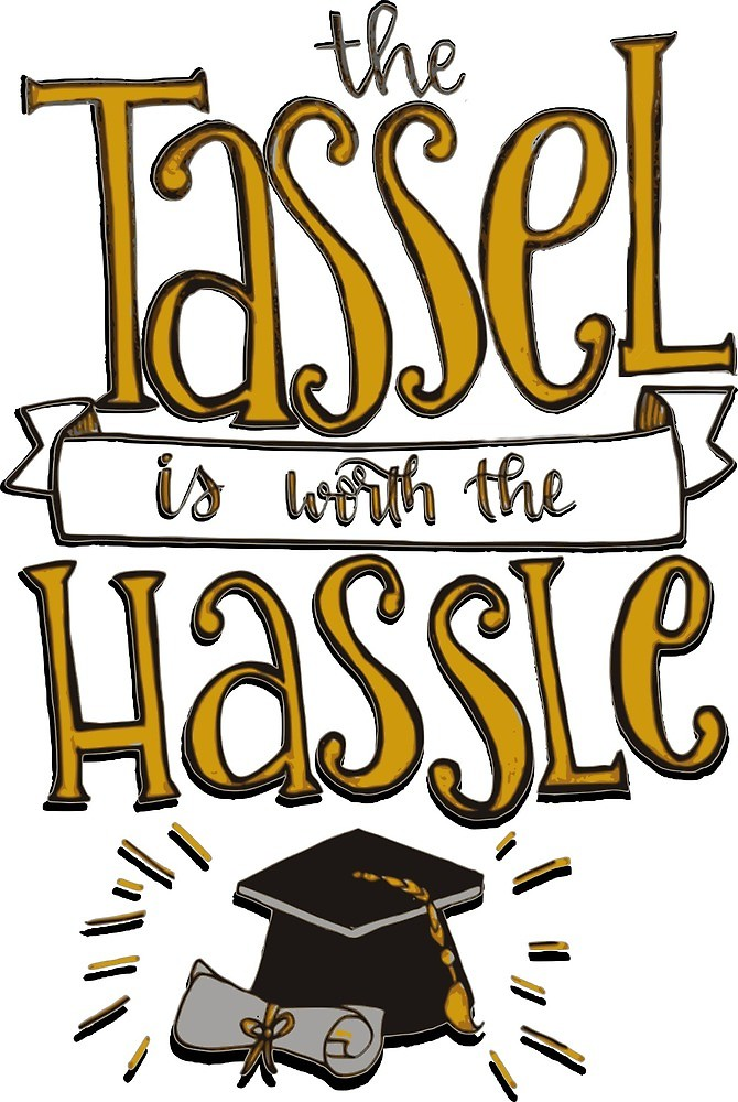 The Tassel is Worth the Hassle\