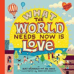 What the World Needs Now Is Love.