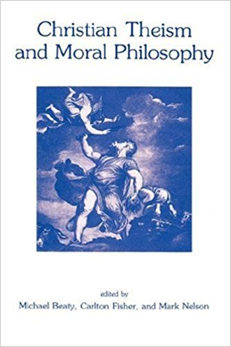 CHRISTIAN THEISM &MORAL PHILOSOPHY: Michael Beaty, Mark Nelson.