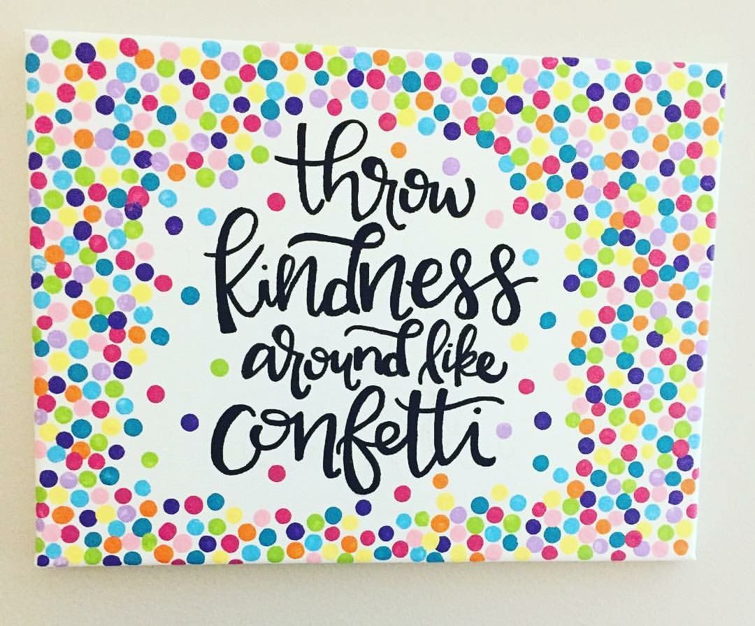 Handlettering on canvas. Throw Kindness Around like Confetti.