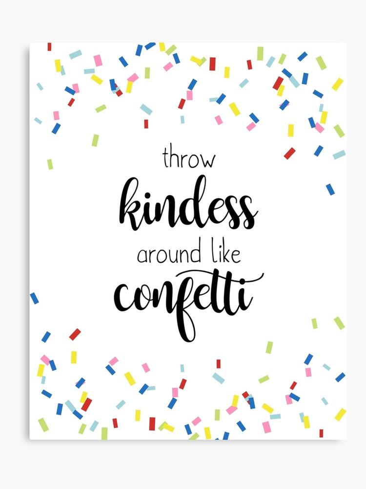 Throw Kindness Around Like Confetti.