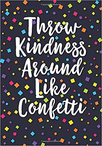 Throw Kindness Around Like Confetti: A Dot Grid Notebook for.