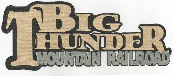 DISNEY Big Thunder Mountain Railroad Die Cut by scrappinsunshine.
