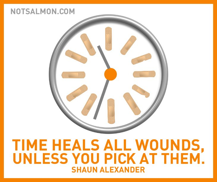 Time heals all wounds.