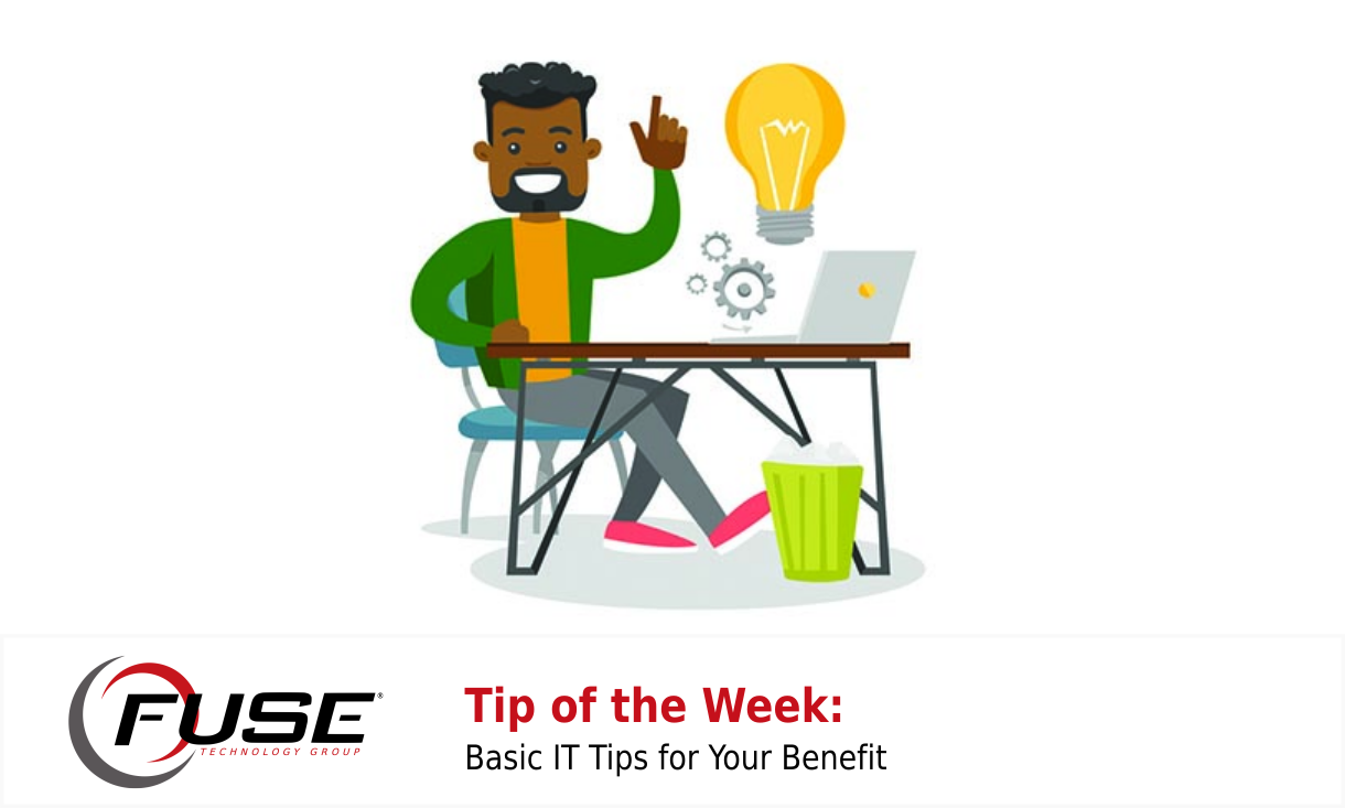Tip of the Week: Basic IT Tips for Your Benefit.