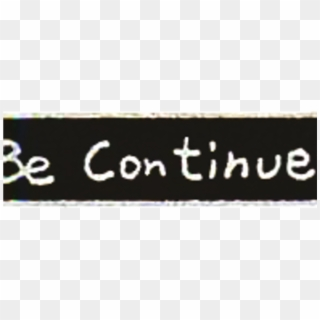 To Be Continued PNG Images, Free Transparent Image Download.