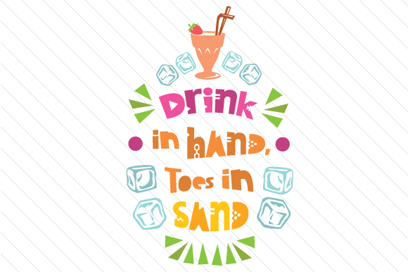 Drink in hand, toes in sand SVG Cut Files.