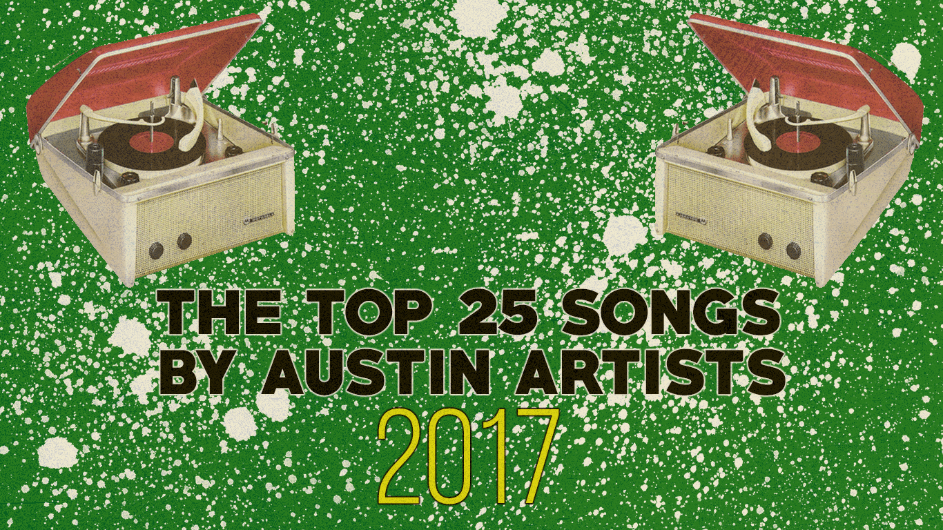 The Top 25 Songs by Austin Artists in 2017.