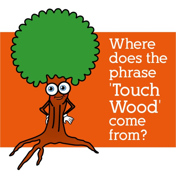 Where does the expression 'Touch Wood' originate from?.