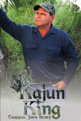 Kajun King Trapper Joe's Story By Joe, Trapper,,.