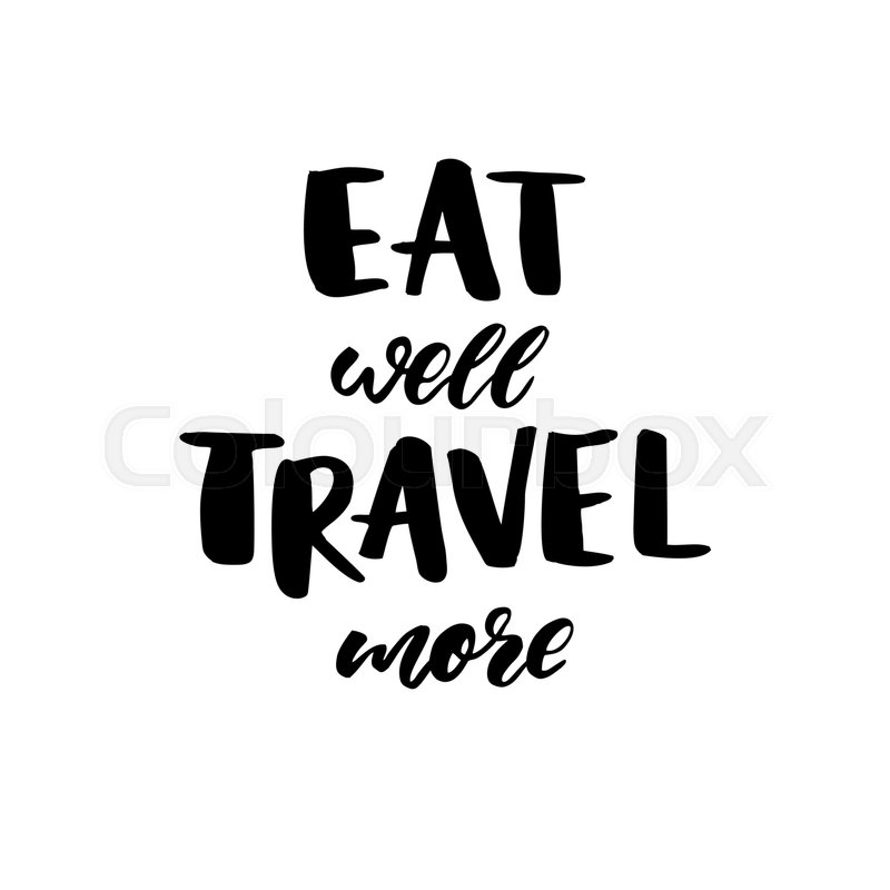 Eat well Travel more. Modern style vector phrase. Inspirational.