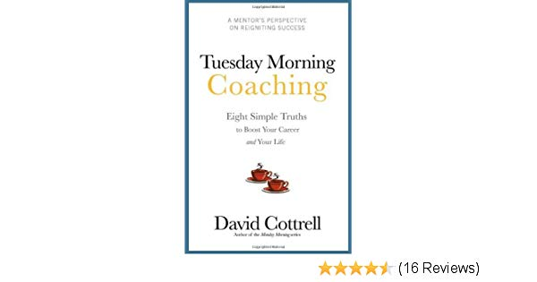 Tuesday Morning Coaching  Eight Simple Truths to Boost Your Career and  Your Life.