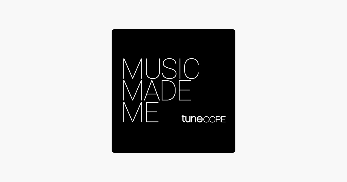 Music Made Me: the TuneCore Podcast on Apple Podcasts.