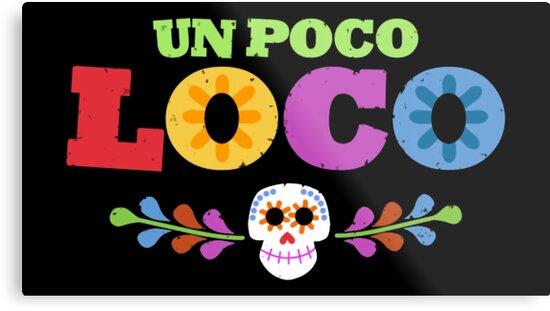 \'Un Poco Loco\' Metal Print by magicbyalexis.