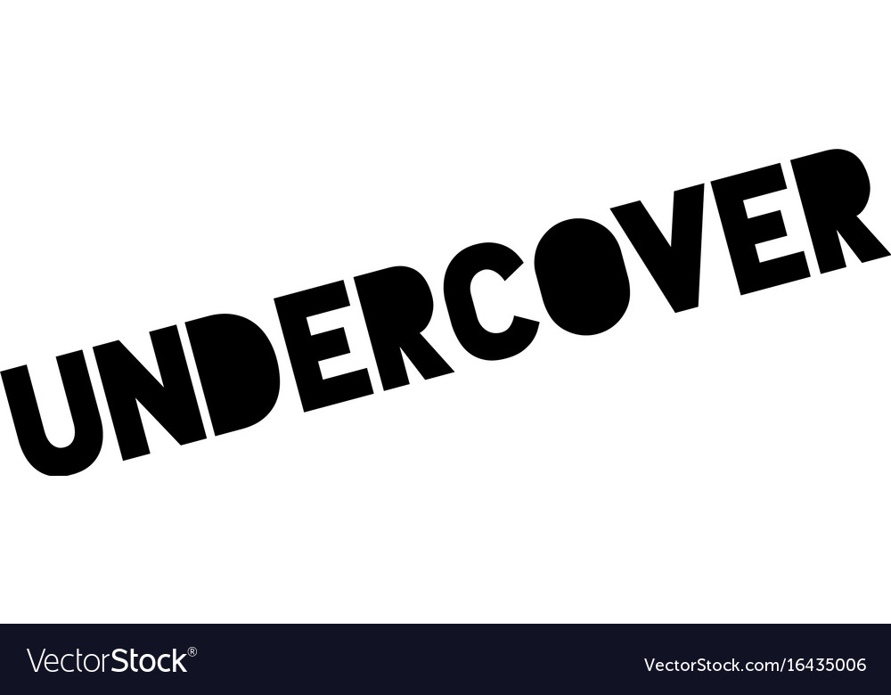 Undercover rubber stamp.