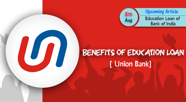 Benefits of Education Loan for Union Bank of India.