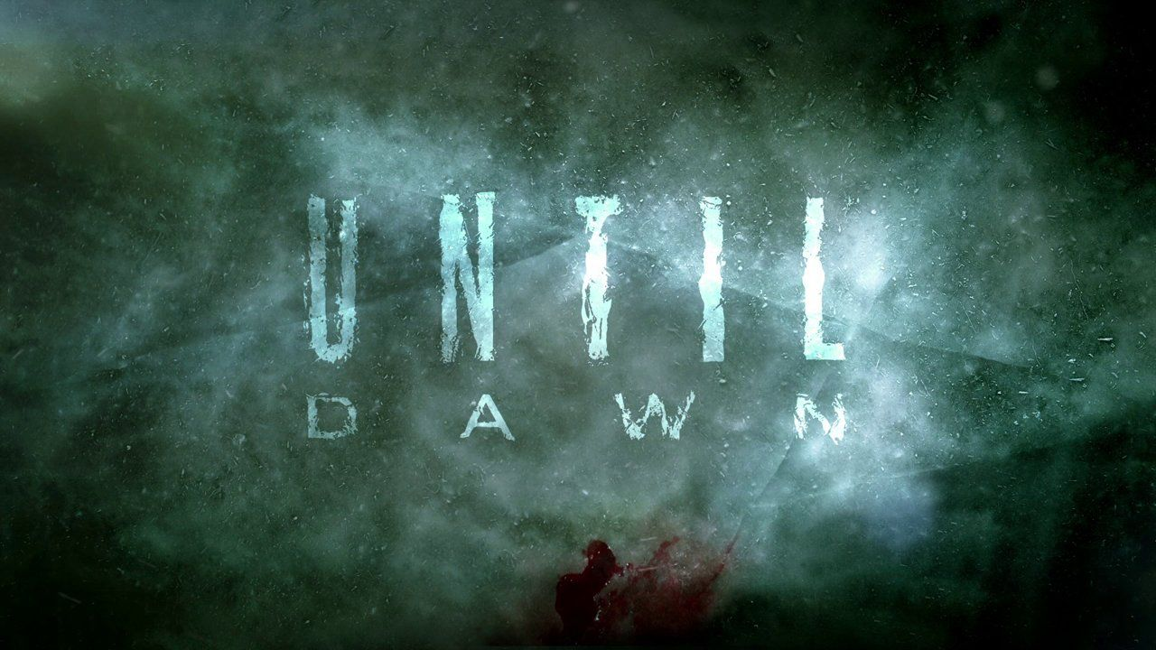Until Dawn.