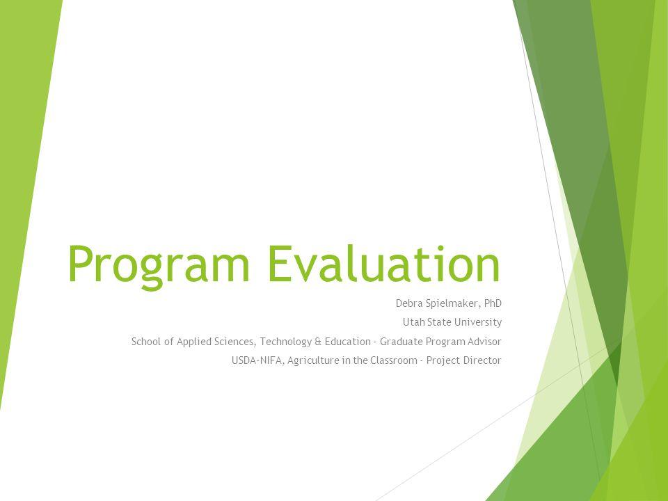 Program Evaluation Debra Spielmaker, PhD Utah State.