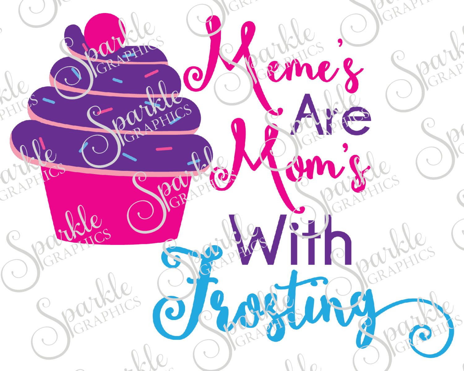 Meme's Are Mom's With Frosting Cut File Grandma Mother Memaw.