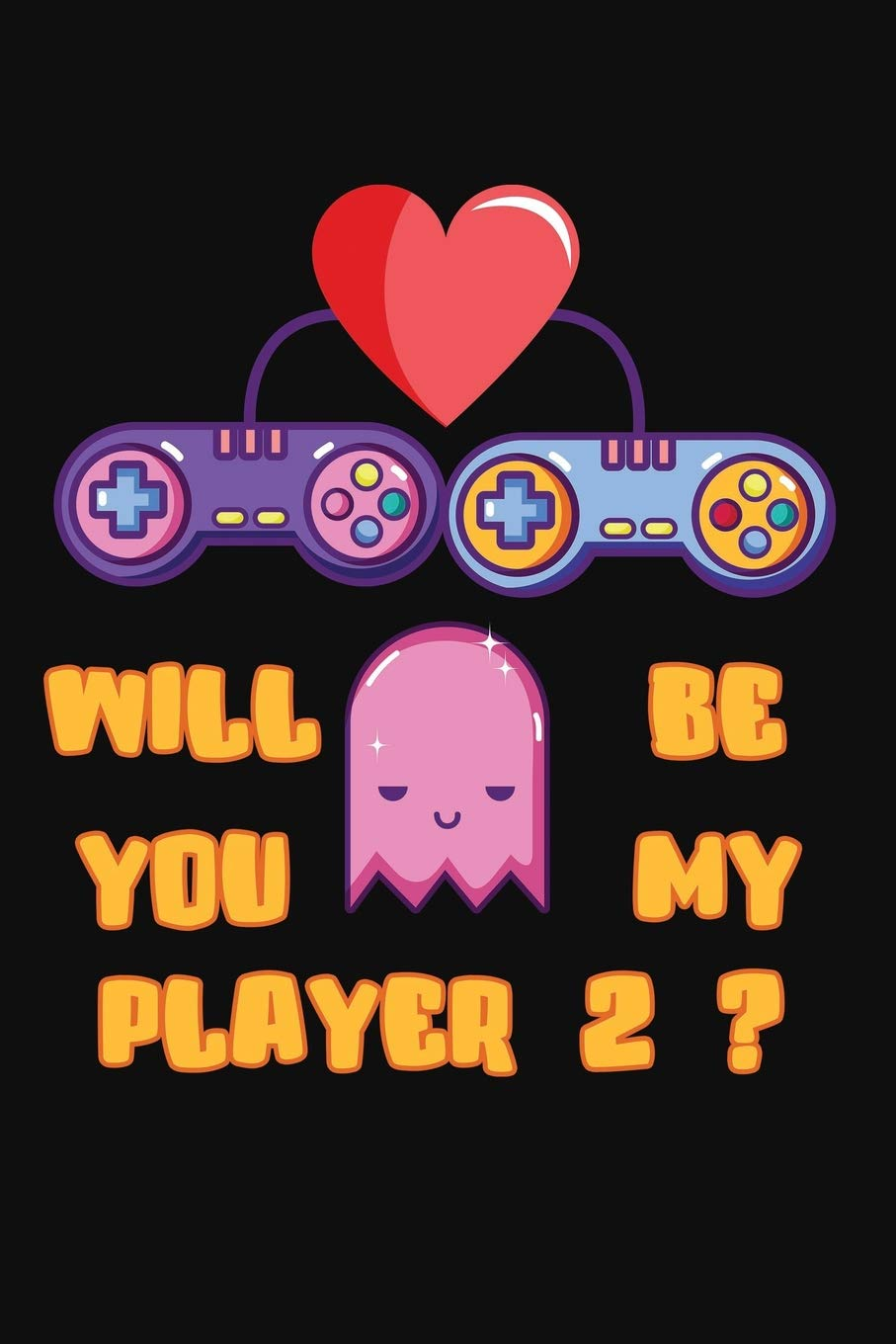 Will You Be My Player 2: Funny Gamer Valentines Day Notebook.