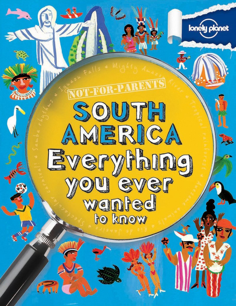 Not For Parents South America: Everything You Ever Wanted to.