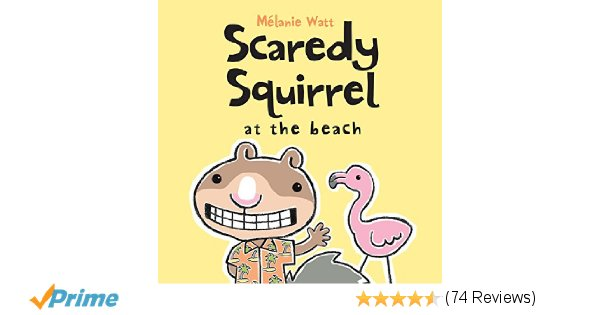 Scaredy Squirrel at the Beach: Mélanie Watt: 9781554534623: Amazon.