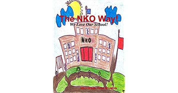 The Nko Way! We Love Our School by Nko Grade Three Students.