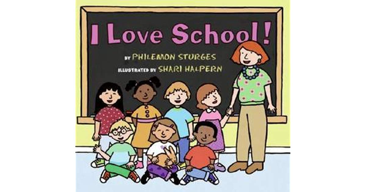 I Love School! by Philemon Sturges.