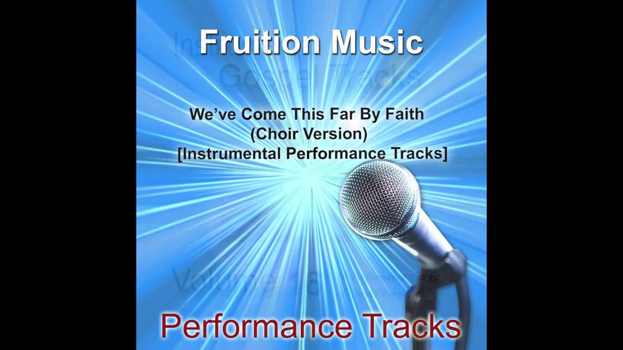 We\'ve Come This Far By Faith (Choir Version) [Medium Key] [Instrumental  Track].