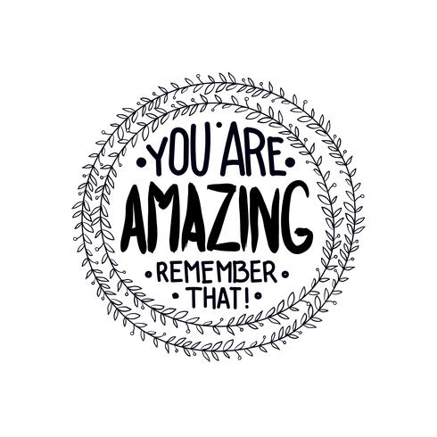 You are amazing. remember that. Inspirational quotes.
